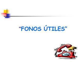 """ FONOS ÚTILES"""