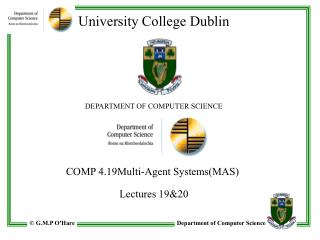University College Dublin DEPARTMENT OF COMPUTER SCIENCE COMP 4.19Multi-Agent Systems(MAS)