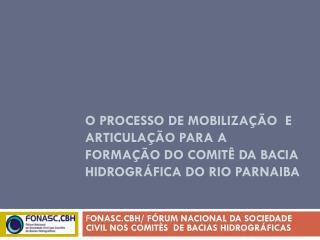 F ONASC.CBH/ FÓRUM NACIONAL DA SOCIEDADE  CIVIL NOS COMITÈS  DE BACIAS HIDROGRÁFICAS