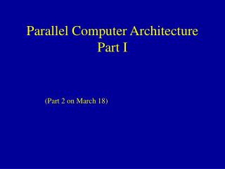 Parallel Computer Architecture Part I