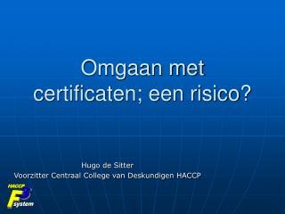 Omgaan met certificaten; een risico?