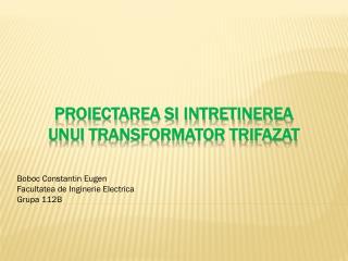 PROIECTAREA SI INTRETINEREA  UNUI  TRANSFORMATOR TRIFAZAT