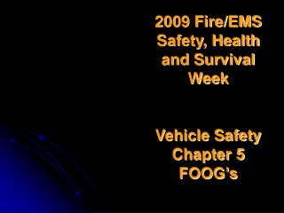 2009 Fire/EMS Safety, Health and Survival Week Vehicle Safety Chapter 5 FOOG�s