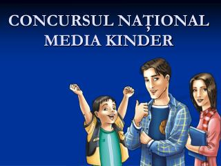 CONCURSUL  NA ŢIONAL MEDIA KINDER