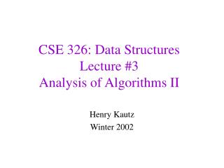 CSE 326: Data Structures Lecture #3 Analysis of Algorithms II