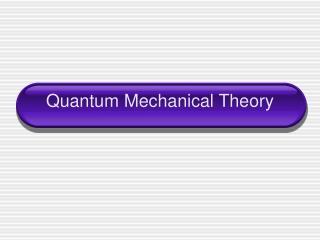 Quantum Mechanical Theory
