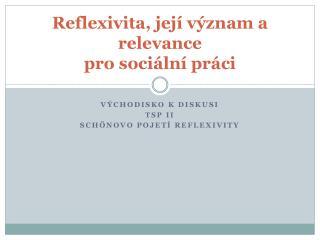 Reflexivit a ,  její význam  a  r elevance pro sociální práci