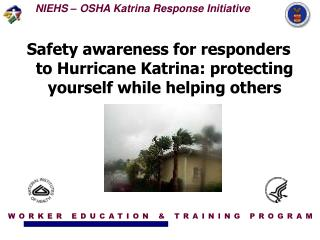 Safety awareness for responders to Hurricane Katrina: protecting yourself while helping others