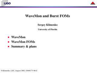 WaveMon and Burst FOMs Sergey Klimenko University of Florida WaveMon WaveMon FOMs Summary & plans