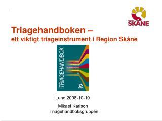 Triagehandboken    ett viktigt triageinstrument i Region Sk ne