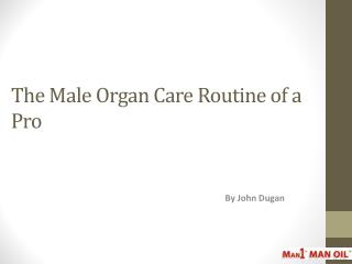The Male Organ Care Routine of a Pro