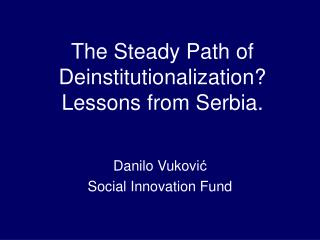 The Steady Path of  Deinstitutionalization? Lessons from Serbia.