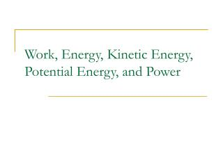 Work, Energy, Kinetic Energy, Potential Energy, and Power