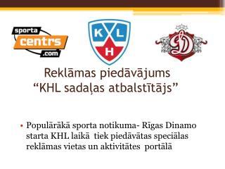 """Reklāmas piedāvājums       """"KHL sadaļas atbalstītājs"""""""