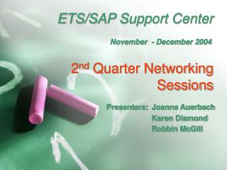 ETS/SAP Support Center 2 nd  Quarter Networking Sessions