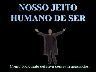 NOSSO JEITO HUMANO DE SER