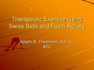 Therapeutic Exercise Using Swiss Balls and Foam Rollers