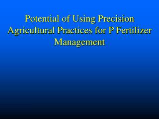 Potential of Using Precision Agricultural Practices for P Fertilizer Management