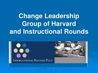 Change Leadership Group of Harvard and Instructional Rounds