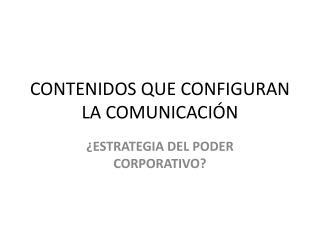 CONTENIDOS QUE CONFIGURAN LA COMUNICACIÓN