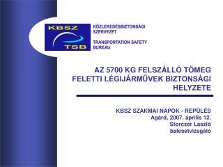 KBSZ SZAKMAI NAPOK - REPÜLÉS Agárd, 2007. április 12. Storczer László  balesetvizsgáló