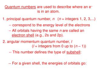 Quantum numbers  are used to describe where an e – is in an atom.
