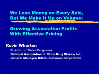 We Lose Money on Every Sale, But We Make It Up on Volume:  Growing Association Profits  With Effective Pricing