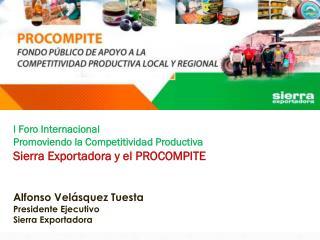 I  Foro Internacional  Promoviendo la Competitividad Productiva Sierra Exportadora y el PROCOMPITE