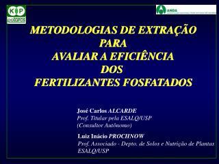 METODOLOGIAS DE EXTRAÇÃO PARA AVALIAR A EFICIÊNCIA DOS  FERTILIZANTES FOSFATADOS