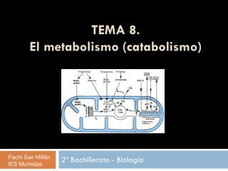 TEMA 8.  El metabolismo (catabolismo)