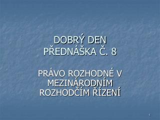DOBRÝ DEN  PŘEDNÁŠKA Č. 8