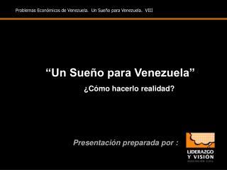 """""""Un Sueño para Venezuela""""           ¿Cómo hacerlo realidad?"""