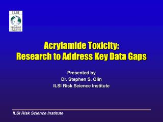 Acrylamide Toxicity: Research to Address Key Data Gaps