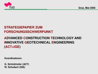 Koordinatoren: G. Schickhofer (ACT) W. Schubert (IGE)
