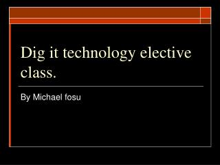 Dig it technology elective class.