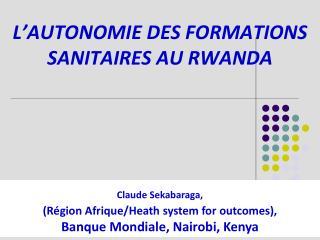 L 'AUTONOMIE DES FORMATIONS SANITAIRES AU RWANDA
