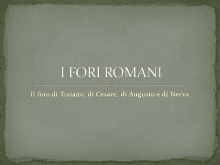 I FORI ROMANI