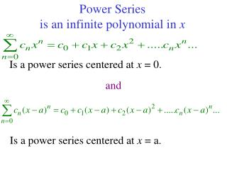 Power Series  is an infinite polynomial in  x