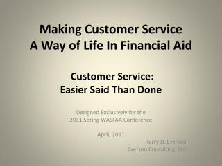 Making Customer Service  A Way of Life In Financial Aid  Customer Service:  Easier Said Than Done