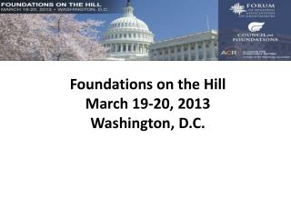 Foundations on the Hill  March 19-20, 2013  Washington, D.C.
