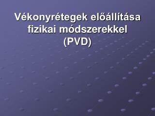 Vékonyrétegek előállítása fizikai módszerekkel (PVD)