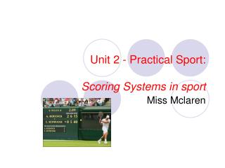 Unit 2 - Practical Sport: Scoring Systems in sport