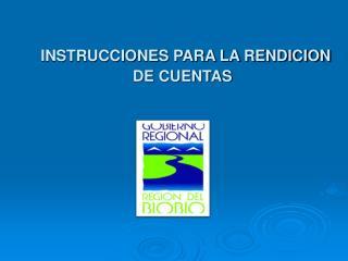 INSTRUCCIONES PARA LA RENDICION DE CUENTAS