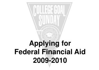 Applying for  Federal Financial Aid    2009-2010