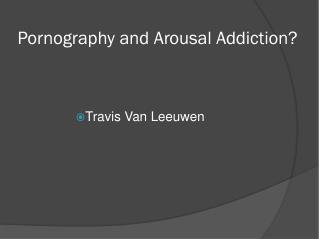 Pornography and Arousal Addiction?