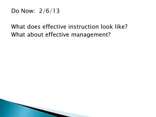 Do Now:  2/6/13 What does effective instruction look like?  What  about effective management?