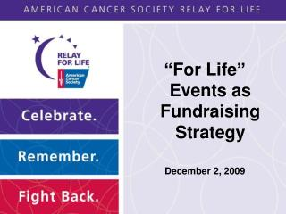 """For Life"" Events as Fundraising Strategy December 2, 2009"