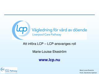 Att införa LCP – LCP-ansvariges roll Marie-Louise Ekeström lcp.nu