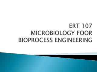 ERT 107 MICROBIOLOGY FOOR BIOPROCESS ENGINEERING