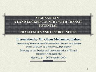 AFGHANISTAN : A LAND LOCKED COUNTRY WITH TRANSIT POTENTIAL  CHALLENGES AND OPPORTUNITIES